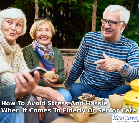 How To Avoid Stress And Hassle When It Comes To Elderly Or Senior Care