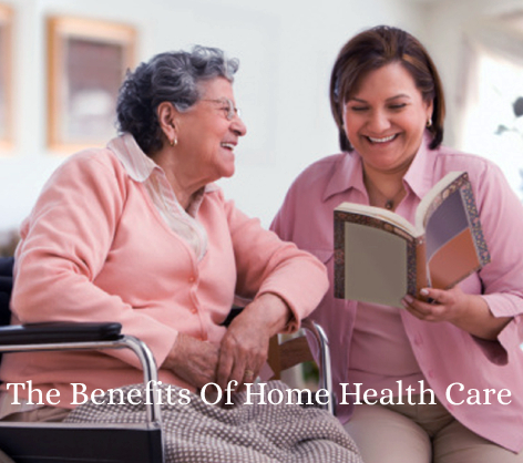 What Are The Benefits Of Home Health Care?