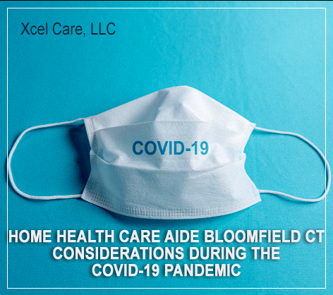 Home Health Care Aide Bloomfield CT Considerations during the COVID-19 Pandemic