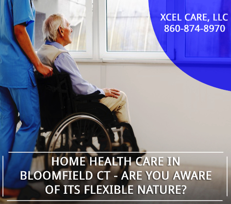 Home Health Care in Bloomfield CT – Are You Aware of its Flexible Nature?