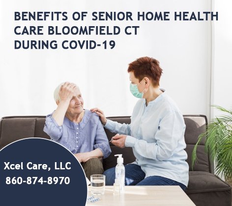 Benefits of Senior Home Health Care Bloomfield CT during COVID-19
